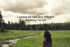 Curiosity Quotes - I wanna be new and dif