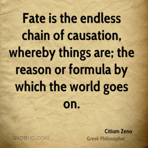 Fate is the endless chain of causation, whereby things are; the reason ...