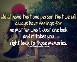 We all have that one person that we'll always have feelings for, no ...