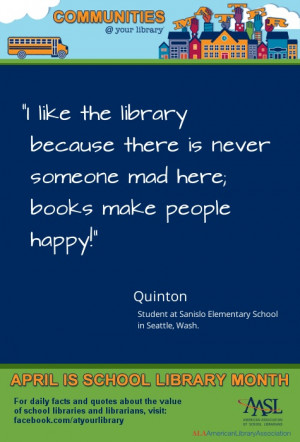 "... quote yet: ""I like the library because there is never someone mad"