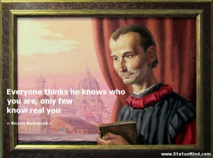 ... only few know real you - Niccolo Machiavelli Quotes - StatusMind.com