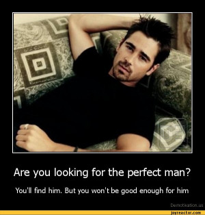 Are you looking for the perfect man?You'll find him. But you won't be ...