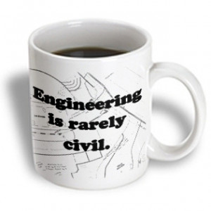 ... Funny Quotes - Engineering is rarely civil. Civil Engineer. - 11 oz