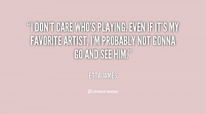 File Name : quote-Etta-James-i-dont-care-whos-playing-even-if-20213 ...