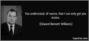 See the gallery for quotes by Edward Bennett Williams. You can to use ...