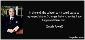 In the end, the Labour party could cease to represent labour. Stranger ...