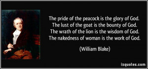 The pride of the peacock is the glory of God. The lust of the goat is ...
