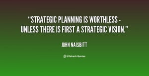 Strategic planning is worthless - unless there is first a strategic ...