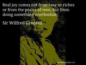 al joy comes not from ease or riches or from the praise of men, but ...
