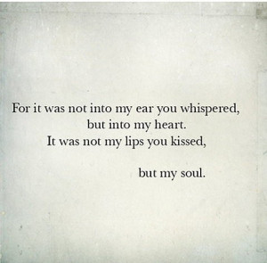 it was not into my ear you whispered, but into my heart. It was not ...