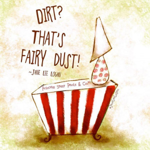 Dirt? That's fairy dust..