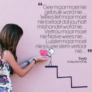 Quotes Picture: gee maar moet nie gebruik word nie wees lief maar moet ...
