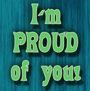 Im Proud Of You Images Week that you are proud of