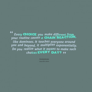 Quotes Picture: every choice you make different from your routine ...
