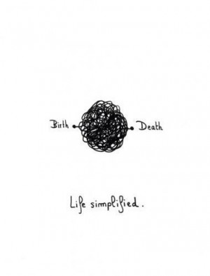 Birth, Death, Life Simplified: Quote About Birth Death Life Simplified ...
