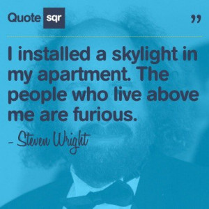Steven wright, quotes, sayings, skylight, apartment, funny, humorous