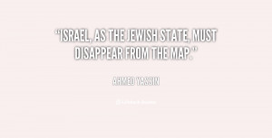 Israel, as the Jewish state, must disappear from the map.""