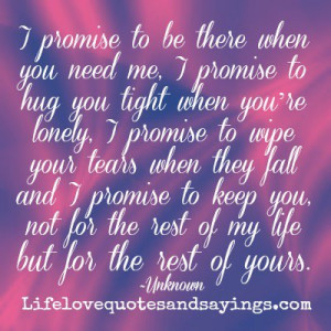 to be there when you need me, I promise to hug you tight when you ...