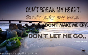 Don%27t+break+my+heart.+Don%27t+hurt+my+soul.+Don%27t+make+me+cry.+Don ...