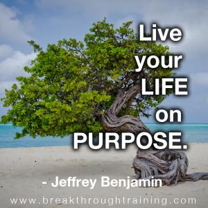 Live-Your-Life-On-Purpose-Jeffrey-Benjamin-Quotations-Breakthrough ...