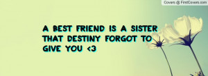 best friend is a sister that destiny forgot to give you 3 , Pictures