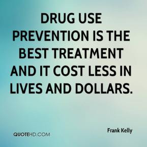 frank kelly quote drug use prevention is the best treatment and it jpg