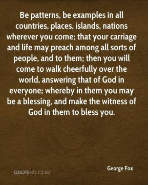 George Fox - Be patterns, be examples in all countries, places ...