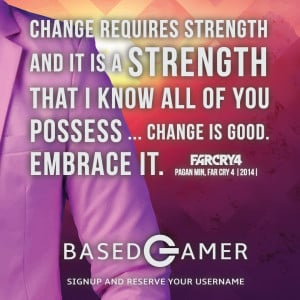 ... possess…Change is good. Embrace it. – Pagan Min, Far Cry 4 (2014