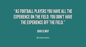 As football players you have all the experience on the field You