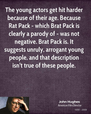 hit harder because of their age. Because Rat Pack - which Brat Pack ...
