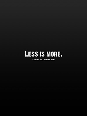 Less is More by Ludwig Mies Van Der Rohe