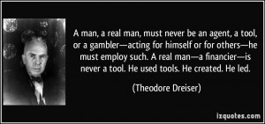 man, a real man, must never be an agent, a tool, or a gambler ...