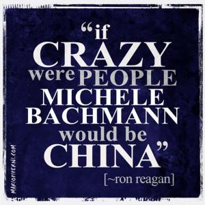 Michele Bachmann - Crazy - Reagan quote : http://mariopiperni.com/