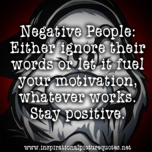 Negative People: Either ignore their words or let it fuel your ...