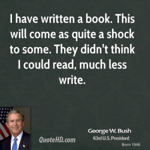 george-w-bush-george-w-bush-i-have-written-a-book-this-will-come-as ...