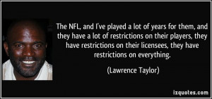 The NFL, and I've played a lot of years for them, and they have a lot ...