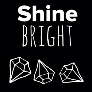 Shine bright. Diamonds. Quotes.