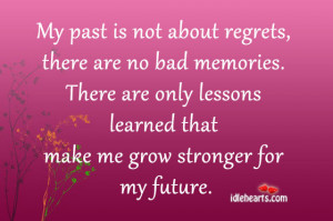 My Past Is Not About Regrets,there are no bad Memories ~ Future Quote