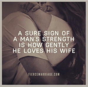 ... , Gentle, Wife, Man Strength, So True, Husband, Marriage, Love Quotes