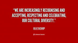... and accepting, respecting and celebrating, our cultural diversity