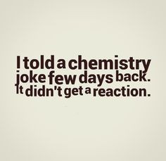 ... few days back. It didn't get a reaction. #funny #chemistry #quotes