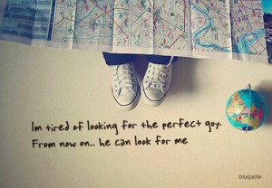 ... of looking for the perfect guy. From now on.. he can look for me