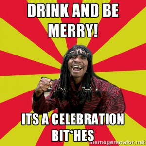 Dave Chappelle/RickJames - Drink and be merry! Its a celebration bit ...
