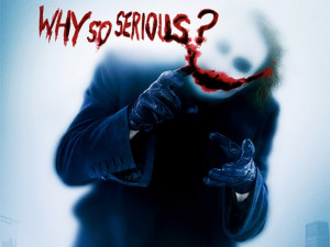 Why So Serious ? .....Coz I am not a clown in the zoo of life ...