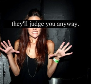 Theyll Judge You Anyway
