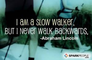 Motivational Quote - I am a slow walker, but I never walk backwards.