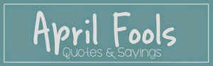 April 2014 ~ Teach Me Genealogy - April Fools Quotes
