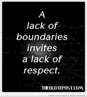 lack of boundaries invites a lack of Respect