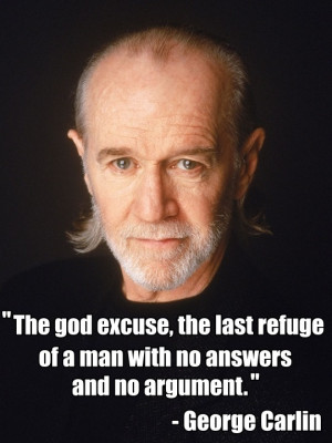 quote:George Carlin: The God Excuse