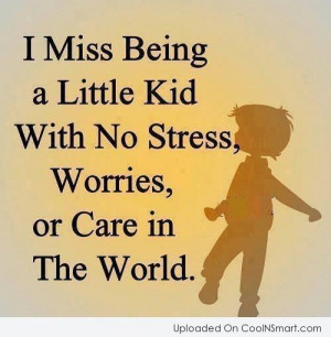 Childhood Quote: I miss being a little kid with...